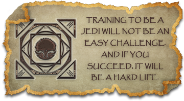Training to be a Jedi will not be an easy challenge. And if you succeed, it will be a hard life.